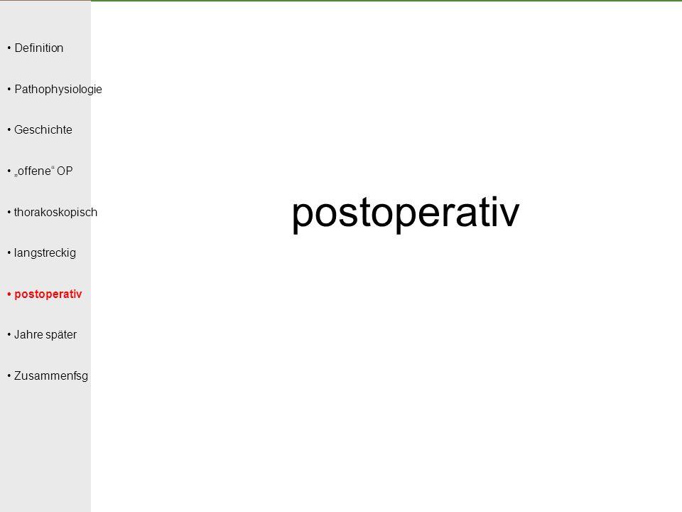 """Definition Pathophysiologie Geschichte """"offene"""" OP thorakoskopisch langstreckig postoperativ Jahre später Zusammenfsg postoperativ"""
