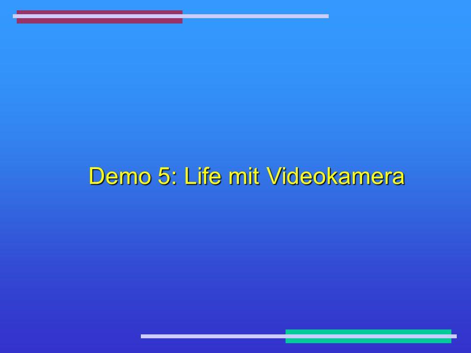Demo 5: Life mit Videokamera