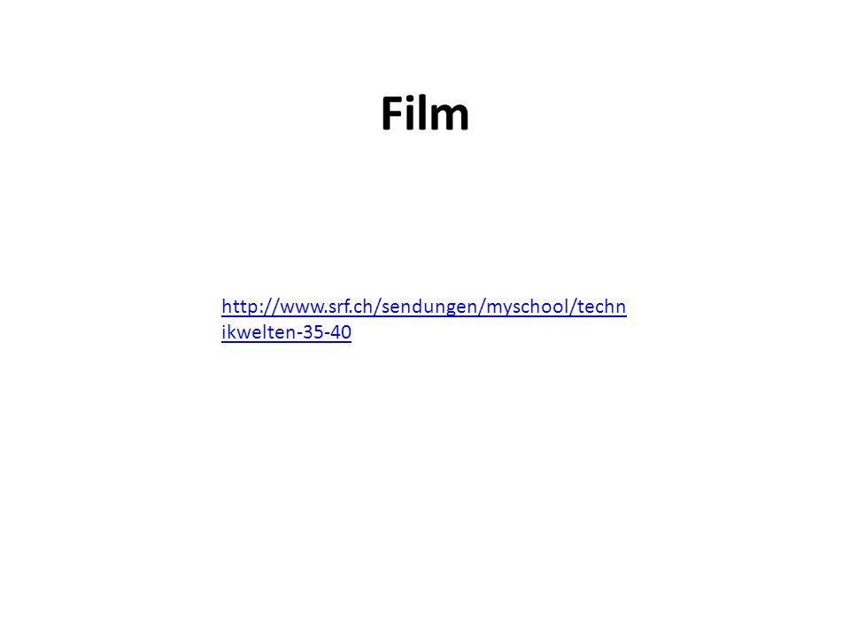 Film http://www.srf.ch/sendungen/myschool/techn ikwelten-35-40