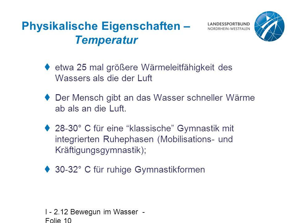 I - 2.12 Bewegun im Wasser - Folie 10 Physikalische Eigenschaften – Temperatur  etwa 25 mal größere Wärmeleitfähigkeit des Wassers als die der Luft 