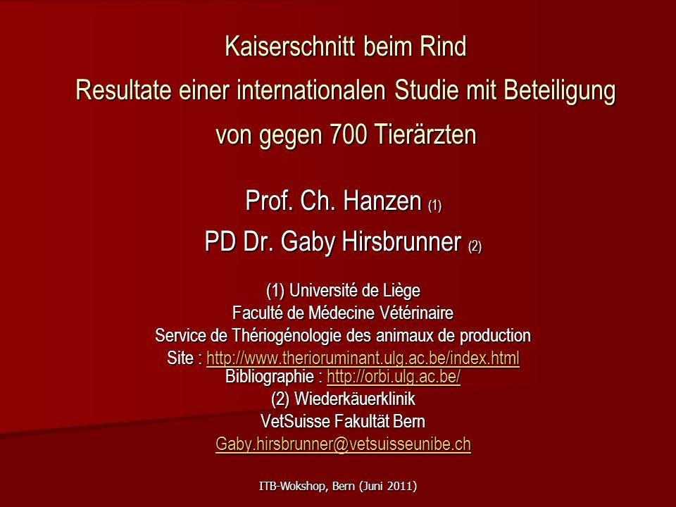 Kaiserschnitt beim Rind Resultate einer internationalen Studie mit Beteiligung von gegen 700 Tierärzten Prof. Ch. Hanzen (1) PD Dr. Gaby Hirsbrunner (