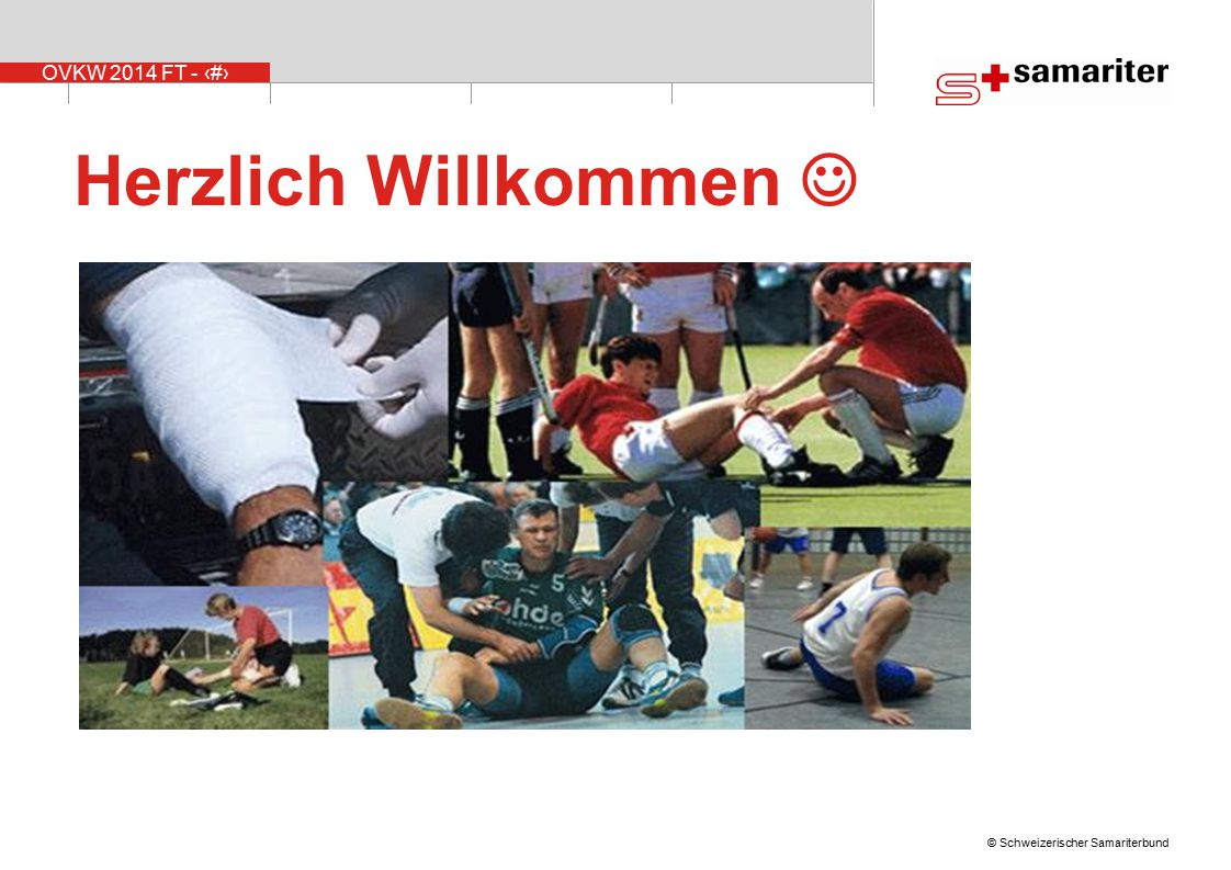 OVKW 2014 FT - 2 © Schweizerischer Samariterbund Herzlich Willkommen