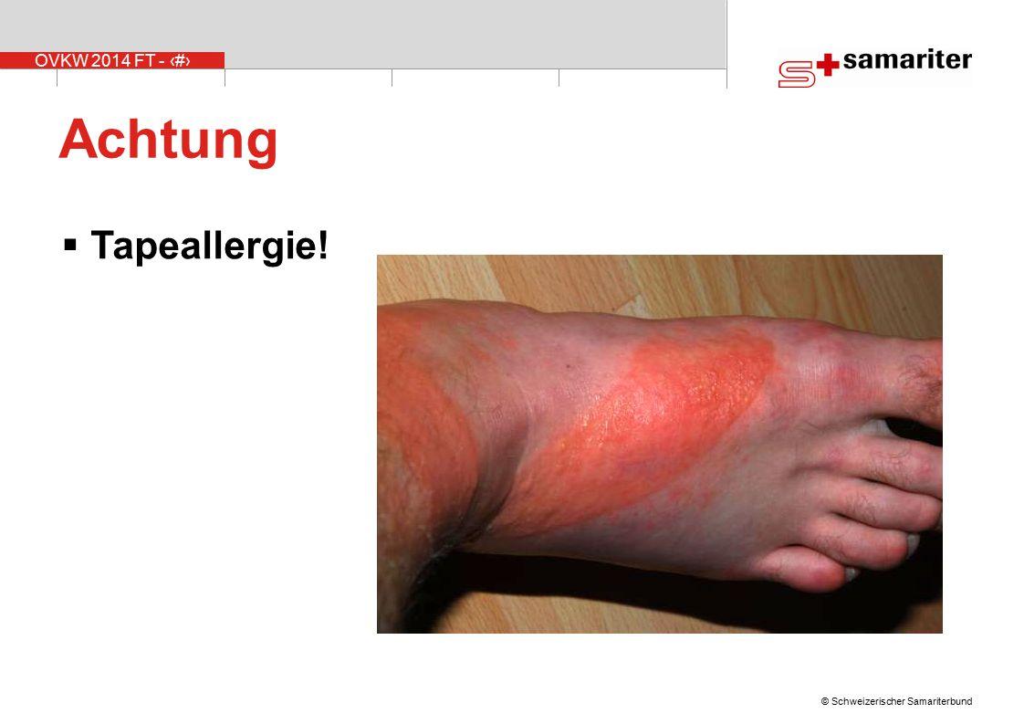 OVKW 2014 FT - 22 © Schweizerischer Samariterbund Achtung  Tapeallergie!