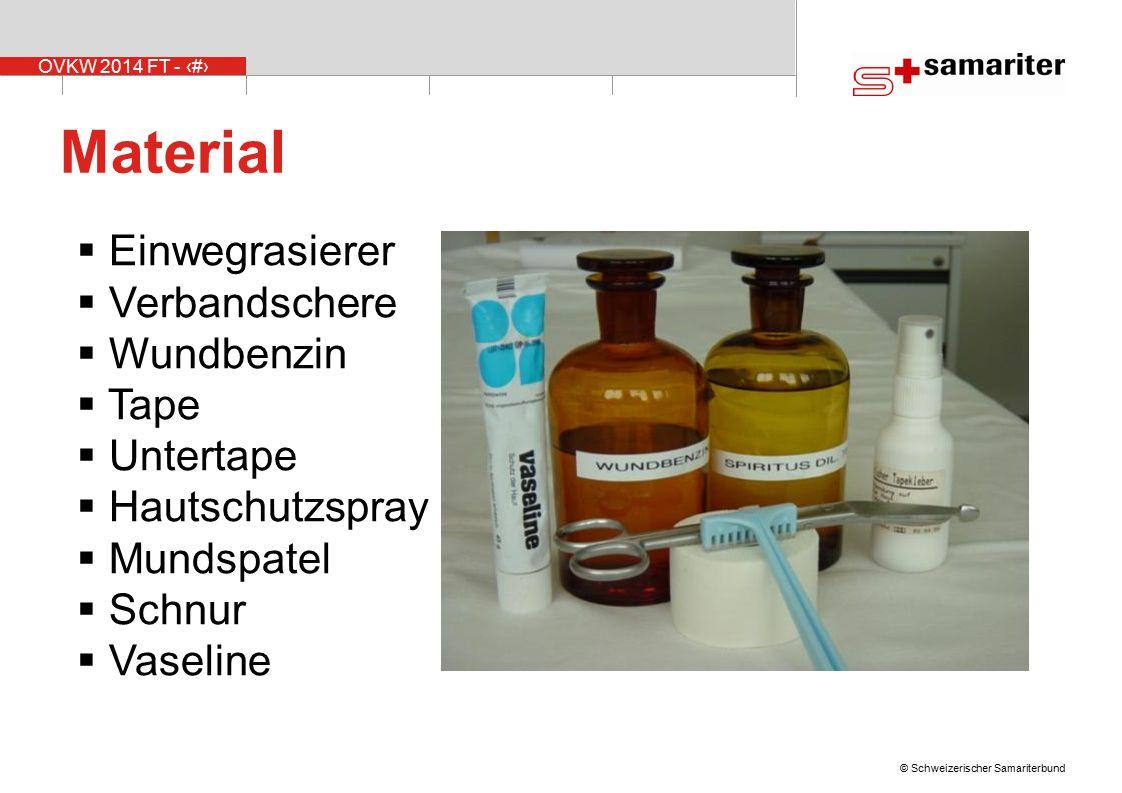 OVKW 2014 FT - 24 © Schweizerischer Samariterbund Material  Einwegrasierer  Verbandschere  Wundbenzin  Tape  Untertape  Hautschutzspray  Mundspatel  Schnur  Vaseline