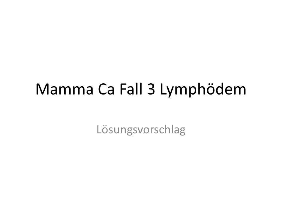 Mamma Ca Fall 3 Lymphödem Lösungsvorschlag