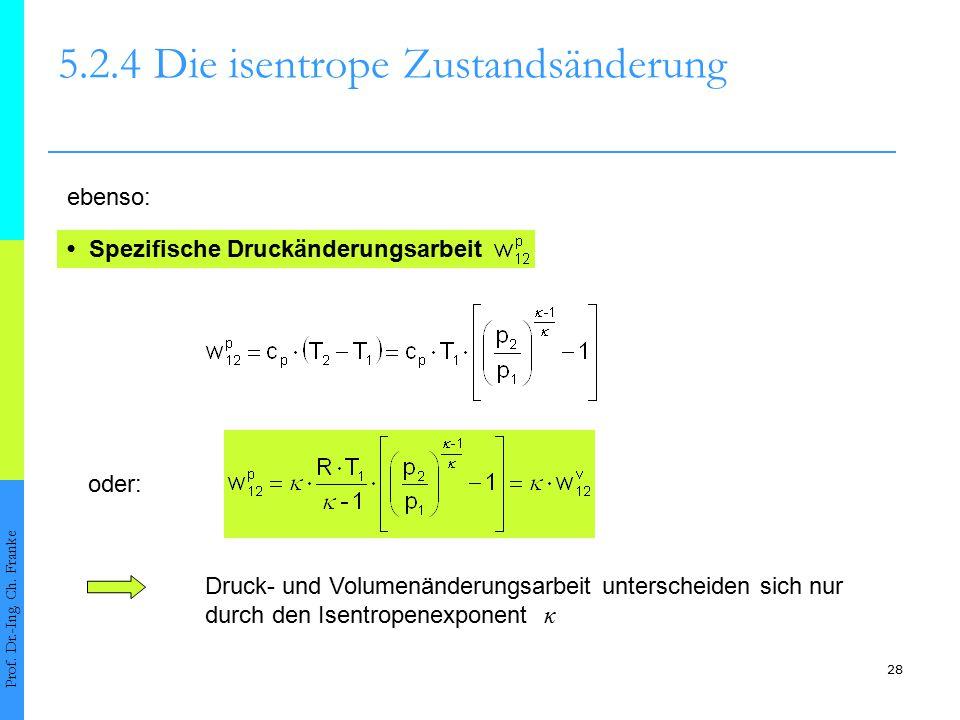 28 5.2.4Die isentrope Zustandsänderung Prof. Dr.-Ing. Ch. Franke Spezifische Druckänderungsarbeit oder: ebenso: Druck- und Volumenänderungsarbeit unte