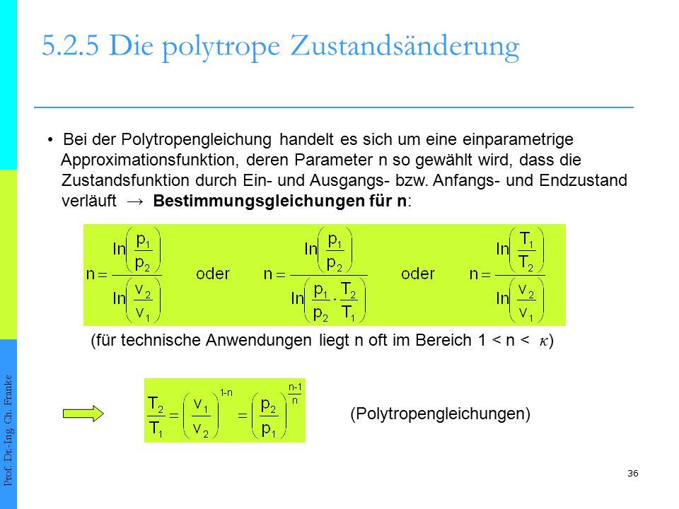 36 5.2.5Die polytrope Zustandsänderung Prof. Dr.-Ing. Ch. Franke (Polytropengleichungen) (für technische Anwendungen liegt n oft im Bereich 1 < n < κ