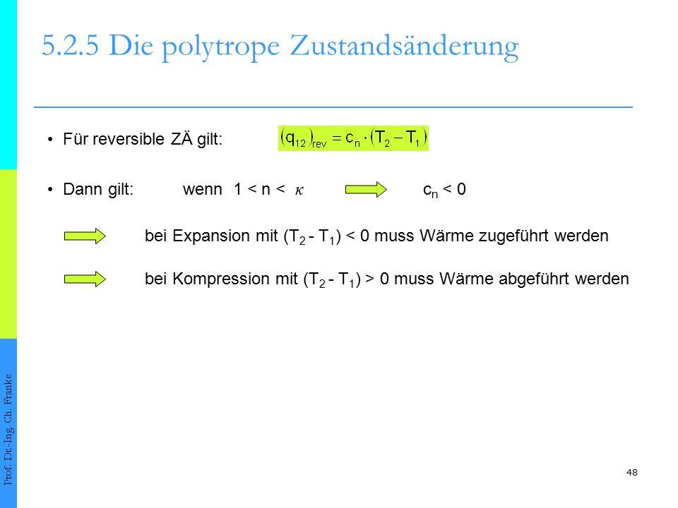 48 5.2.5Die polytrope Zustandsänderung Prof. Dr.-Ing. Ch. Franke Für reversible ZÄ gilt: Dann gilt:wenn 1 < n < κ c n < 0 bei Expansion mit (T 2 - T 1