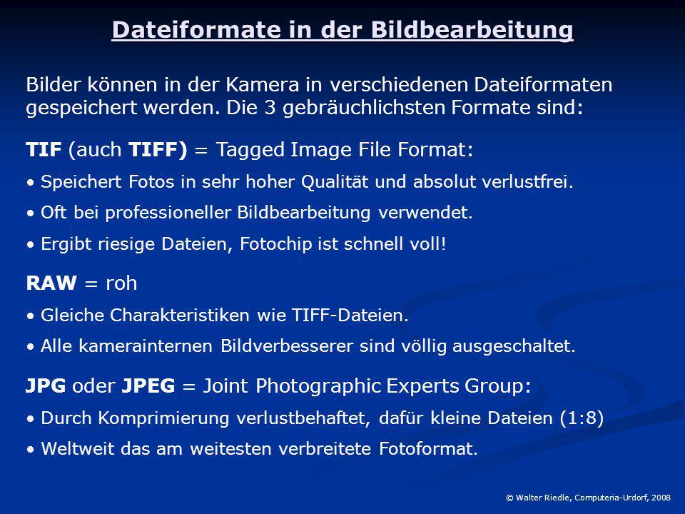 Dateiformate in der Bildbearbeitung © Walter Riedle, Computeria-Urdorf, 2008 Bilder können in der Kamera in verschiedenen Dateiformaten gespeichert we