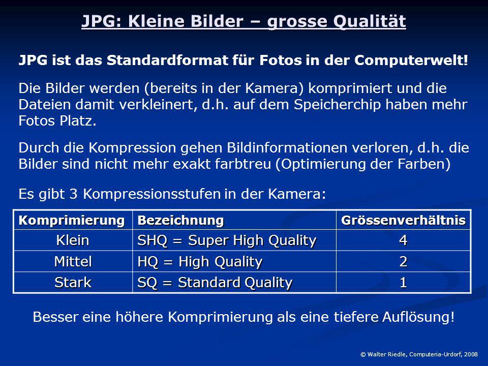JPG: Kleine Bilder – grosse Qualität © Walter Riedle, Computeria-Urdorf, 2008 JPG ist das Standardformat für Fotos in der Computerwelt! Die Bilder wer