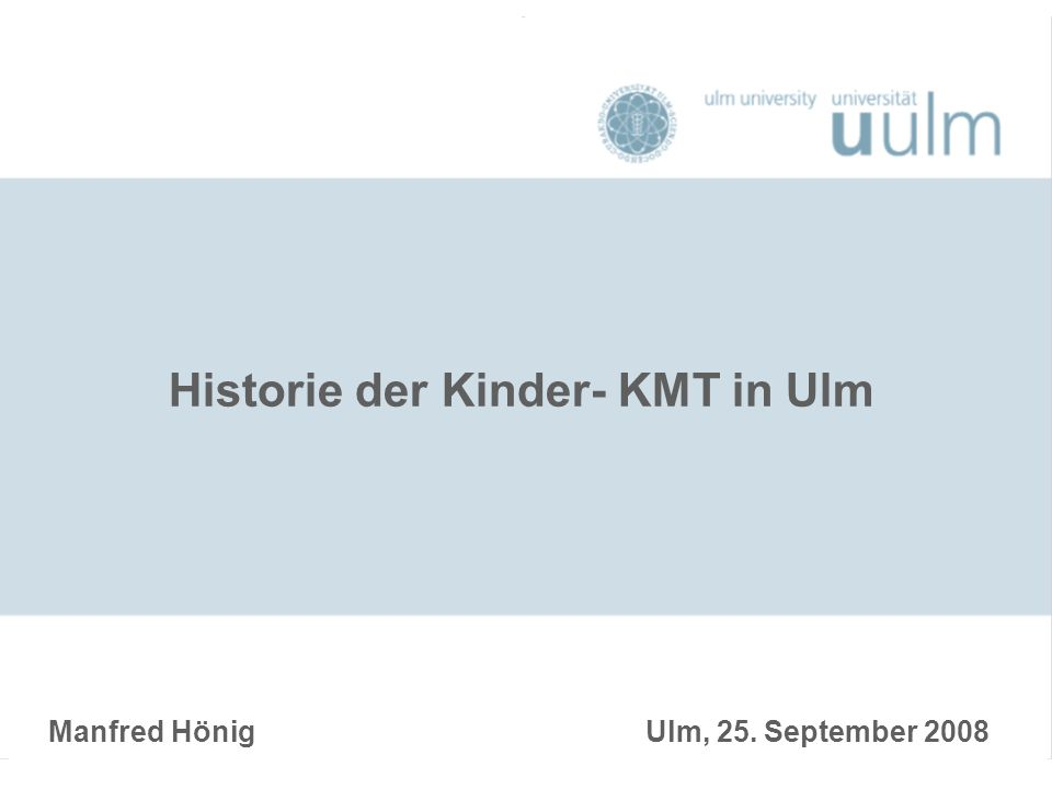 Historie der Kinder- KMT in Ulm Manfred Hönig Ulm, 25. September 2008