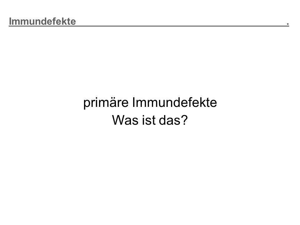 Immundefekte. primäre Immundefekte Was ist das?