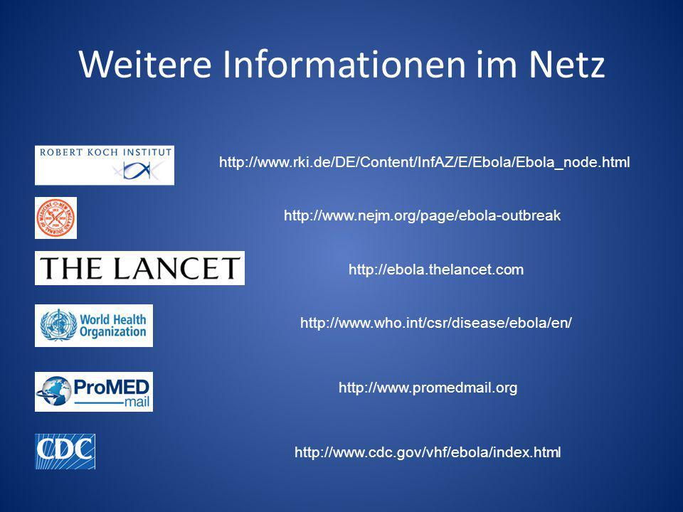 Weitere Informationen im Netz http://www.who.int/csr/disease/ebola/en/ http://ebola.thelancet.com http://www.nejm.org/page/ebola-outbreak http://www.rki.de/DE/Content/InfAZ/E/Ebola/Ebola_node.html http://www.promedmail.org http://www.cdc.gov/vhf/ebola/index.html