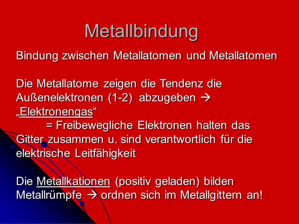 "Metallbindung Bindung zwischen Metallatomen und Metallatomen Die Metallatome zeigen die Tendenz die Außenelektronen (1-2) abzugeben  ""Elektronengas"""