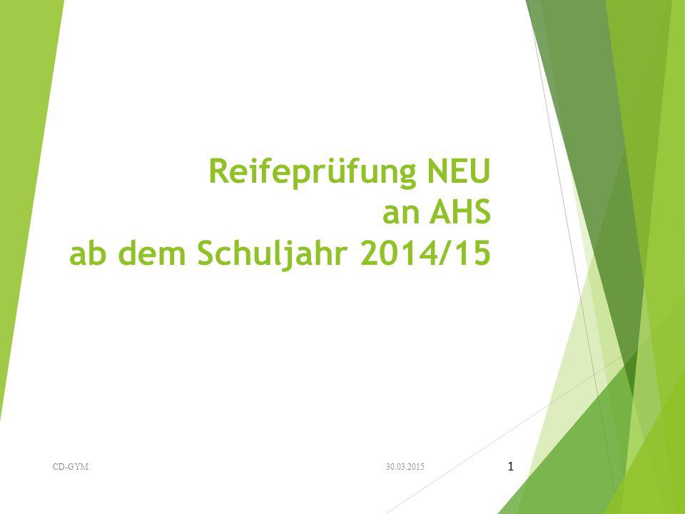 Reifeprüfung NEU an AHS ab dem Schuljahr 2014/15 30.03.2015CD-GYM 1