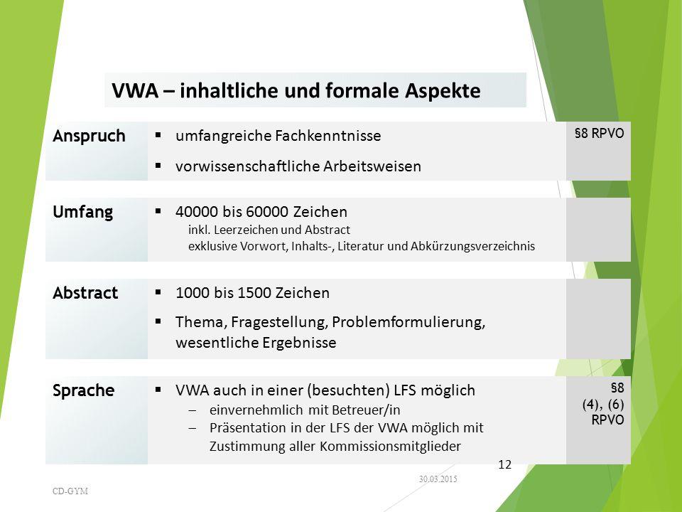 VWA – inhaltliche und formale Aspekte Anspruch  umfangreiche Fachkenntnisse §8 RPVO  vorwissenschaftliche Arbeitsweisen Umfang  40000 bis 60000 Zei