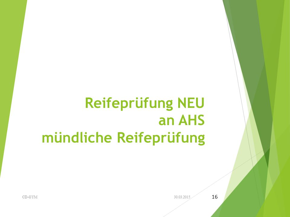Reifeprüfung NEU an AHS mündliche Reifeprüfung 30.03.2015CD-GYM 16