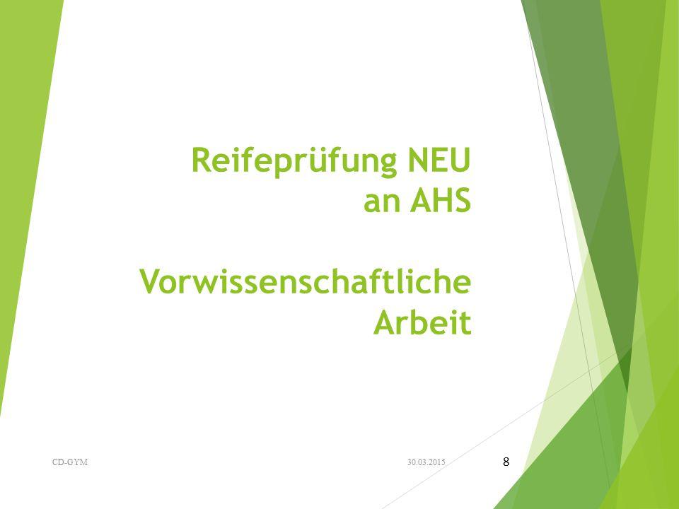 Reifeprüfung NEU an AHS Vorwissenschaftliche Arbeit 30.03.2015CD-GYM 8