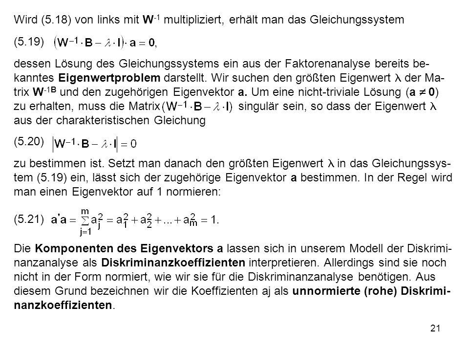 21 Wird (5.18) von links mit W -1 multipliziert, erhält man das Gleichungssystem (5.19) dessen Lösung des Gleichungssystems ein aus der Faktorenanalys