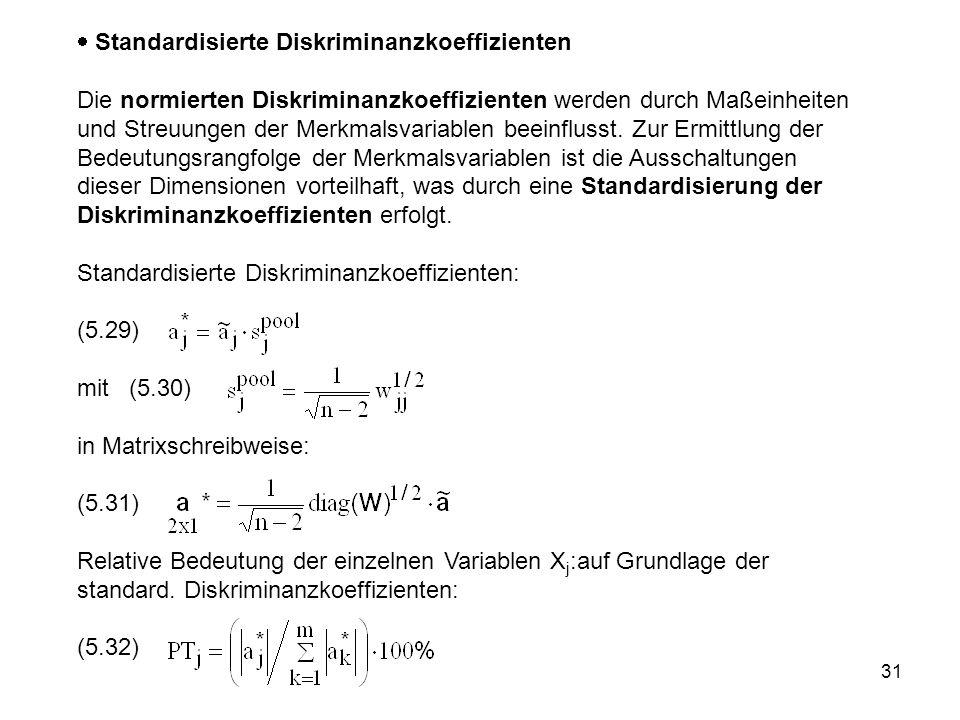 31  Standardisierte Diskriminanzkoeffizienten Die normierten Diskriminanzkoeffizienten werden durch Maßeinheiten und Streuungen der Merkmalsvariablen