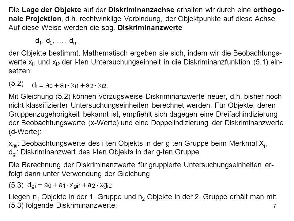 7 Die Lage der Objekte auf der Diskriminanzachse erhalten wir durch eine orthogo- nale Projektion, d.h. rechtwinklige Verbindung, der Objektpunkte auf