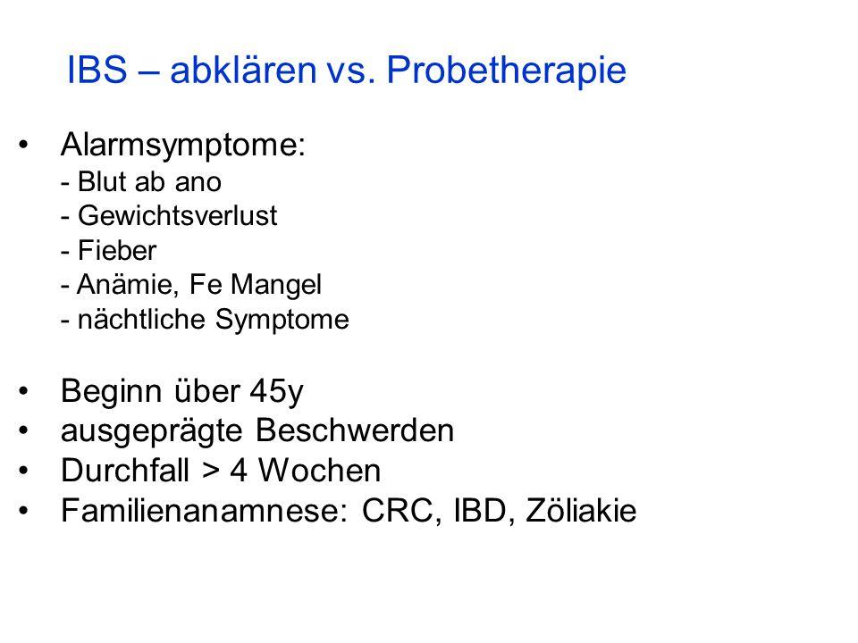 IBS – abklären vs. Probetherapie Alarmsymptome: - Blut ab ano - Gewichtsverlust - Fieber - Anämie, Fe Mangel - nächtliche Symptome Beginn über 45y aus