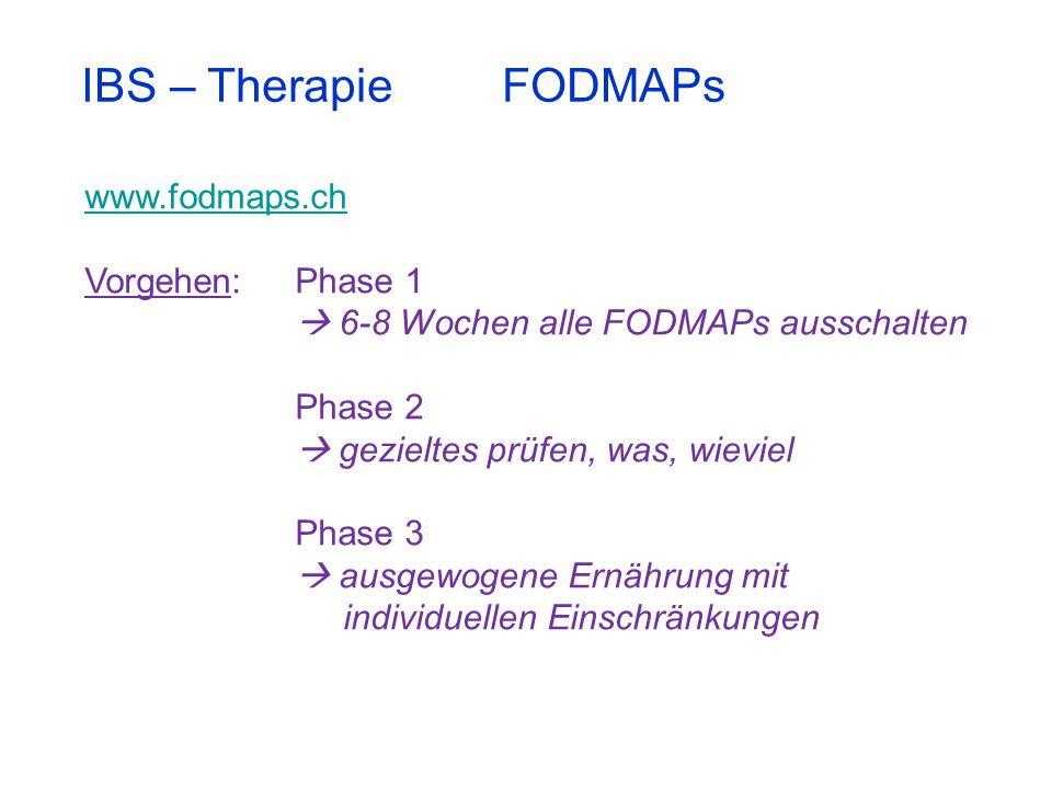 IBS – TherapieFODMAPs www.fodmaps.ch Vorgehen:Phase 1  6-8 Wochen alle FODMAPs ausschalten Phase 2  gezieltes prüfen, was, wieviel Phase 3  ausgewo