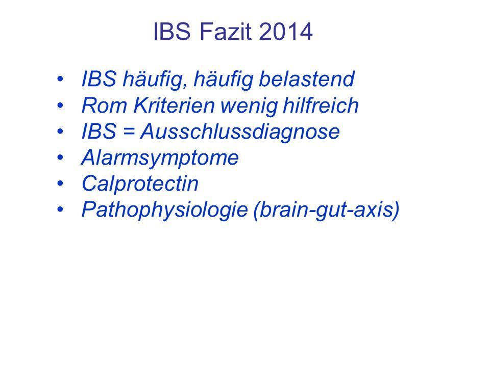 IBS Fazit 2014 IBS häufig, häufig belastend Rom Kriterien wenig hilfreich IBS = Ausschlussdiagnose Alarmsymptome Calprotectin Pathophysiologie (brain-