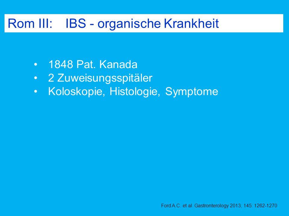 Rom III: IBS - organische Krankheit Ford A.C. et al. Gastronterology 2013; 145: 1262-1270 1848 Pat. Kanada 2 Zuweisungsspitäler Koloskopie, Histologie