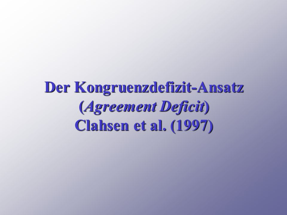 Der Kongruenzdefizit-Ansatz (Agreement Deficit) Clahsen et al. (1997)
