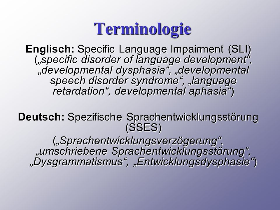 "Terminologie Terminologie Englisch: Specific Language Impairment (SLI) (""specific disorder of language development"", ""developmental dysphasia"", ""devel"