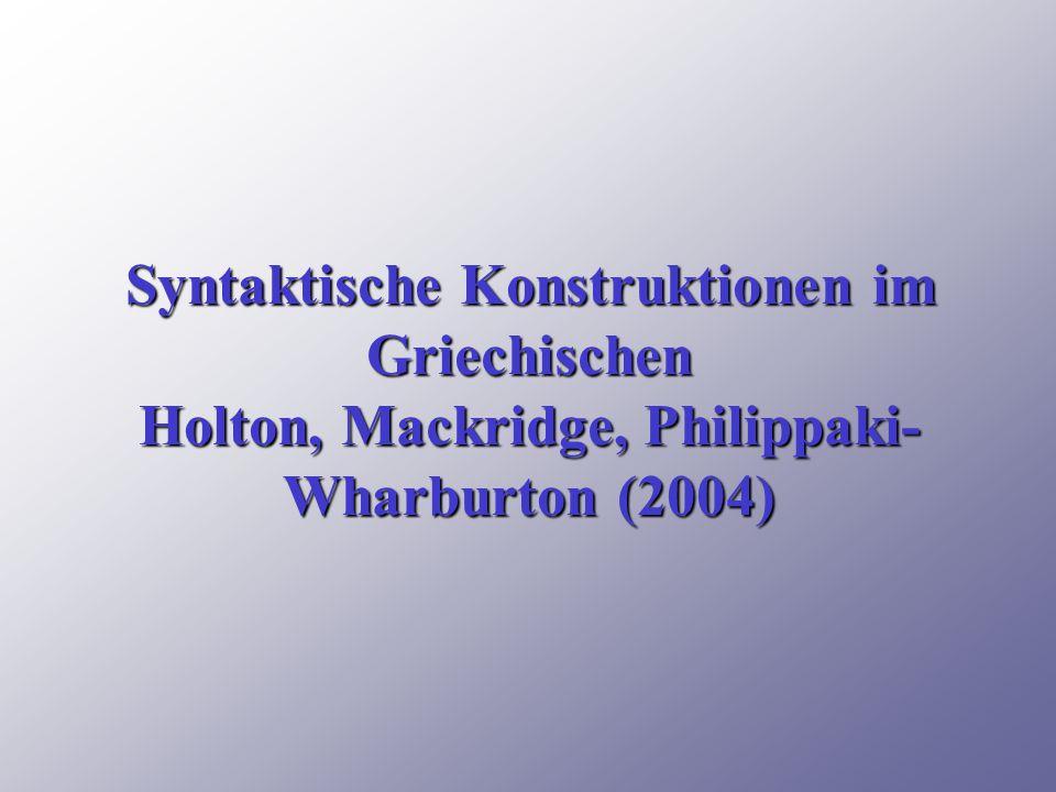 Syntaktische Konstruktionen im Griechischen Holton, Mackridge, Philippaki- Wharburton (2004)