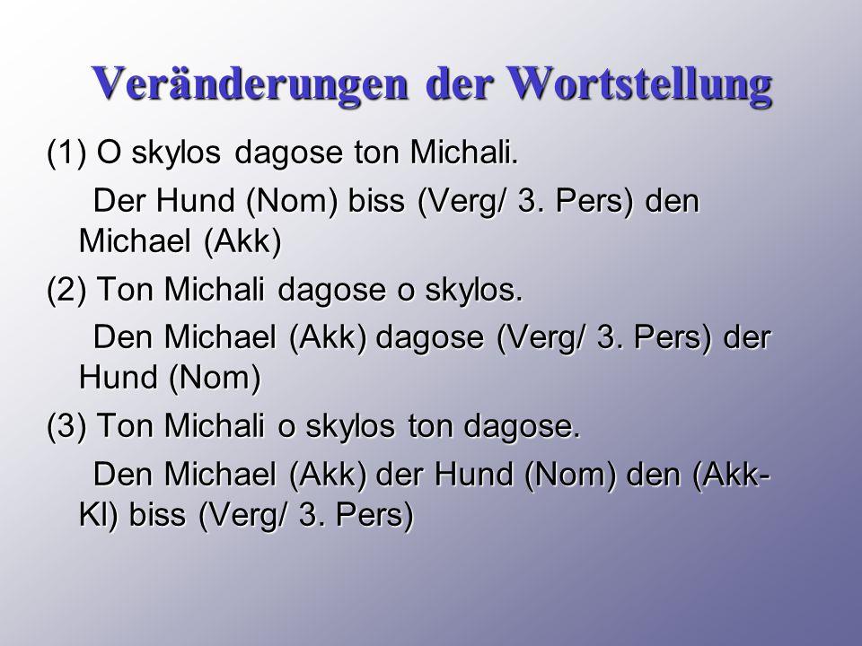 Veränderungen der Wortstellung (1) O skylos dagose ton Michali.