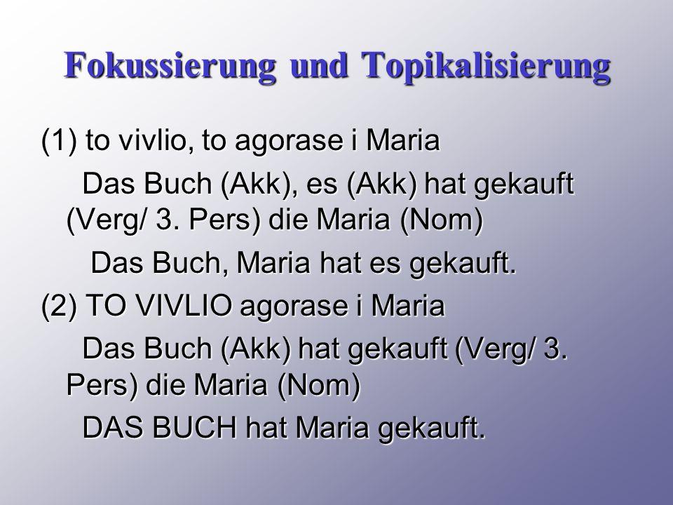 Fokussierung und Topikalisierung (1) to vivlio, to agorase i Maria Das Buch (Akk), es (Akk) hat gekauft (Verg/ 3.