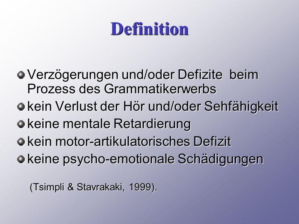 Definition Verzögerungen und/oder Defizite beim Prozess des Grammatikerwerbs kein Verlust der Hör und/oder Sehfähigkeit keine mentale Retardierung kein motor-artikulatorisches Defizit keine psycho-emotionale Schädigungen (Tsimpli & Stavrakaki, 1999).