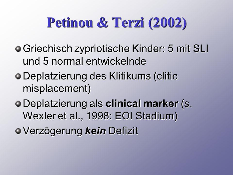 Petinou & Terzi (2002) Griechisch zypriotische Kinder: 5 mit SLI und 5 normal entwickelnde Deplatzierung des Klitikums (clitic misplacement) Deplatzierung als clinical marker (s.