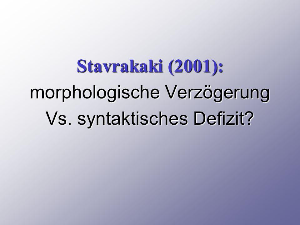 Stavrakaki (2001): morphologische Verzögerung Vs. syntaktisches Defizit?