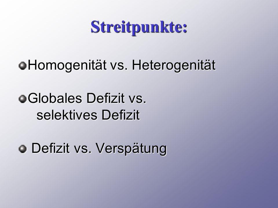 Streitpunkte: Homogenität vs.Heterogenität Globales Defizit vs.