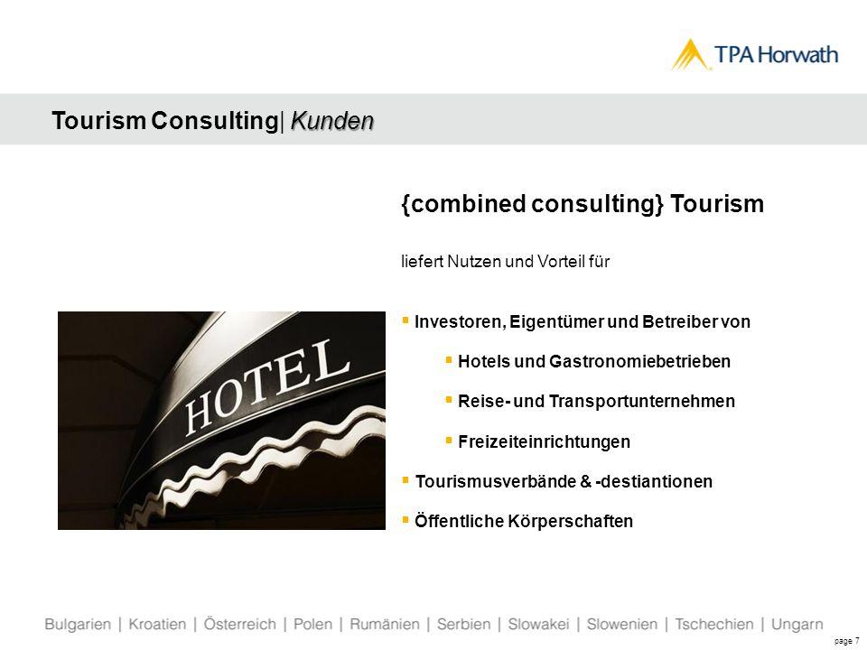 Kunden Tourism Consulting| Kunden page 7 {combined consulting} Tourism liefert Nutzen und Vorteil für  Investoren, Eigentümer und Betreiber von  Hotels und Gastronomiebetrieben  Reise- und Transportunternehmen  Freizeiteinrichtungen  Tourismusverbände & -destiantionen  Öffentliche Körperschaften