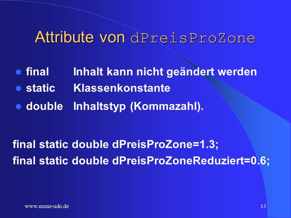 www.munz-udo.de12 Klassenkonstanten (class constants) Die Konstante dPreisProZone wird der Klasse fahrkarte selbst zugeordnet, es handelt sich somit um eine Klassenkonstante.
