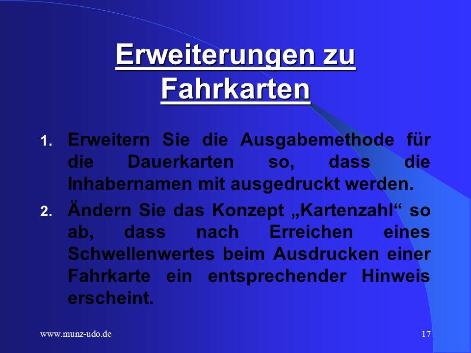 www.munz-udo.de16 Vererbung Neue Definition: Klasse dauerkarte als Erweiterung von fahrkarte – Methoden und Eigenschaften, die dauerkarte von fahrkarte übernimmt, nennt man vererbte Methoden ( inherited ).