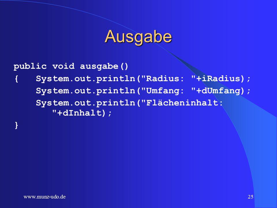 www.munz-udo.de24 Setter public void setRadius(int iRadius) { this.iRadius=iRadius; dRechneUmfang(); dRechneInhalt(); }