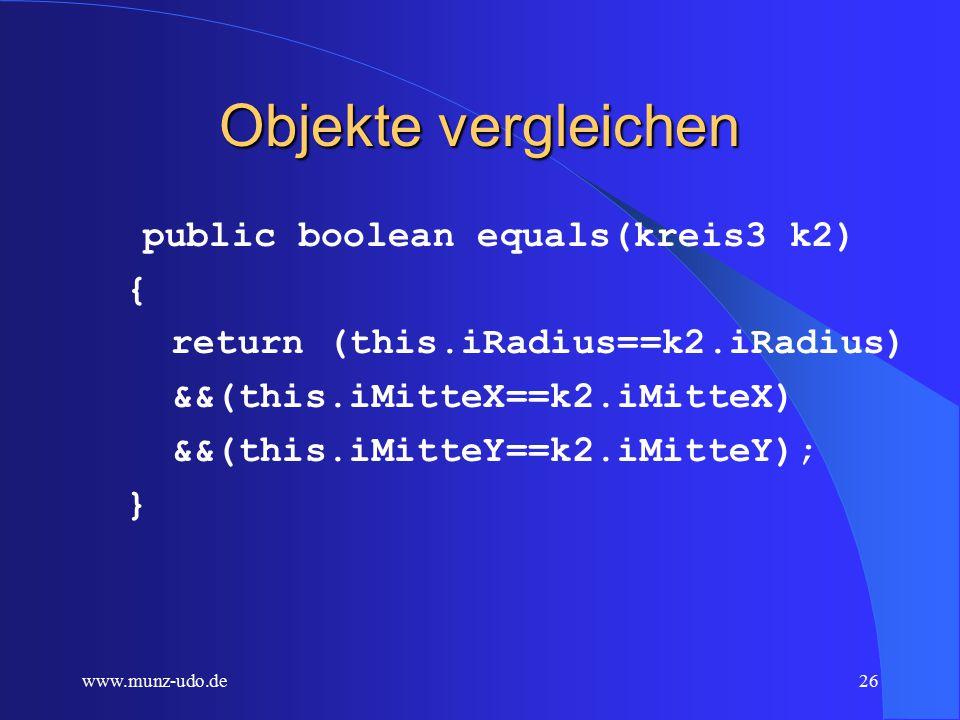 www.munz-udo.de25 Ausgabe public void ausgabe() { System.out.println( Radius: +iRadius); System.out.println( Umfang: +dUmfang); System.out.println( Flächeninhalt: +dInhalt); }