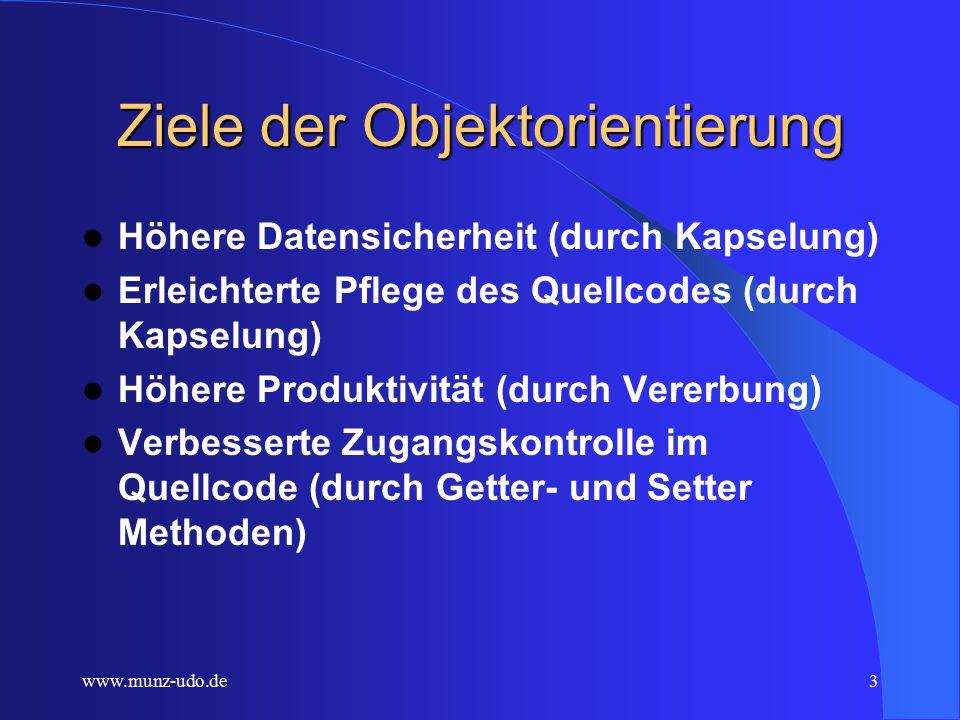 www.munz-udo.de2 Objektorientierung Daten und Methoden bilden eine Einheit Daten können nur mit festgelegten Methoden geändert werden Methoden können nicht auf fremde Daten angewandt werden.