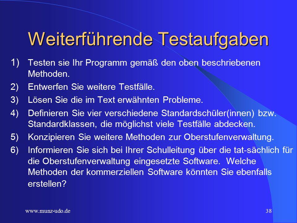 www.munz-udo.de37 Testmethoden MethodeEingabe(n) Setter Methode Ausgabe Getter Meth. Erge b-nis Da- tum Tes- ter Konstruktor SCHULE- MAIN