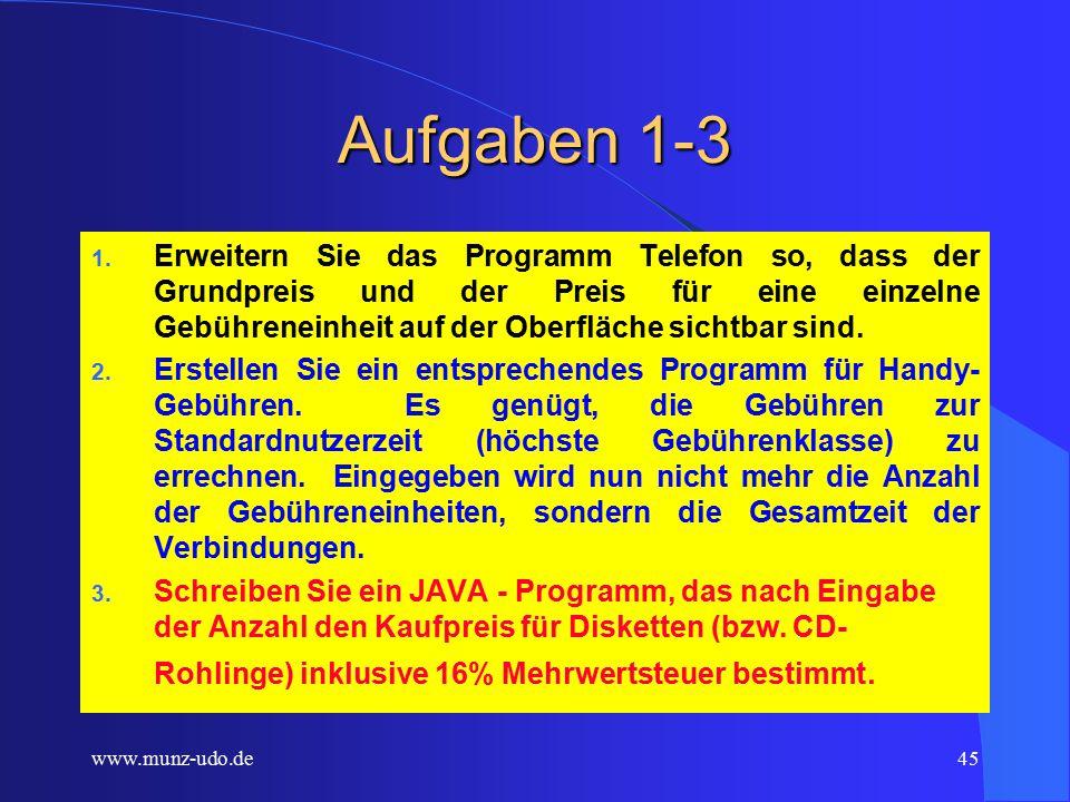 www.munz-udo.de44 Telefon- rechnung Erstellen Sie ein JAVA - Programm, das aus der Anzahl der genutzten Telefoneinheiten den Gesamtpreis inkl.