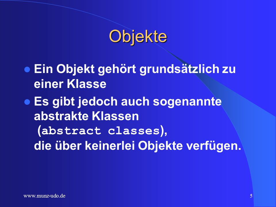 www.munz-udo.de4 Klassen Eine Klasse stellt den Bauplan für verschiedene aber gleichartige Dinge (Objekte) dar.