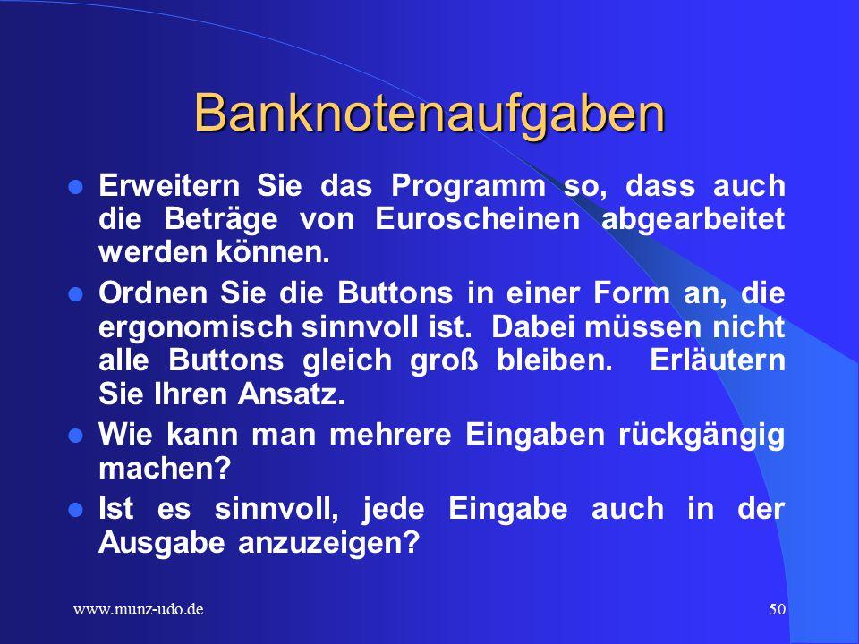 www.munz-udo.de49 Komponenten Notwendige Komponenten Mindestens sieben verschiedene Buttons zur Eingabe Anzeige für das Endergebnis Überschrift Hilfreiche Komponente: Fehlerkorrektur Letzte Eingabe (Mausklick) rückgängig machen.