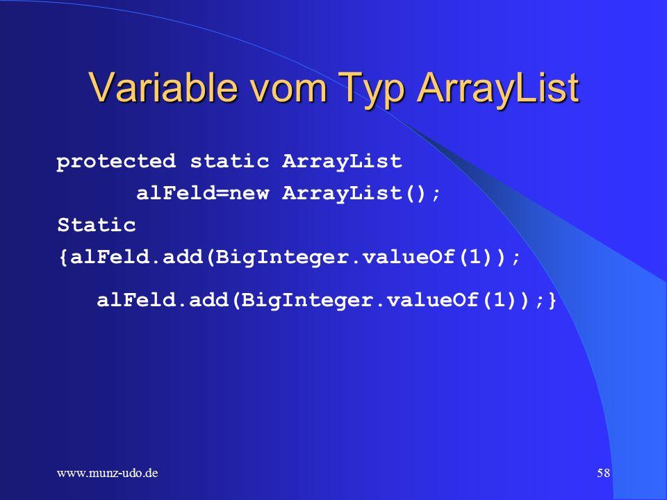 www.munz-udo.de57 ArrayLists Ähnelt in Funktion dem Array, kann jedoch dynamisch, also zur Run-Time (Laufzeit), erweitert werden!