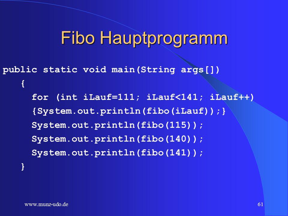 www.munz-udo.de60 Fibo rechnet neues Folgeglied public static BigInteger fibo(int i) {for (int iLaenge=alFeld.size();iLaenge<i;iLaenge++) { BigInteger letzteFibo= (BigInteger) alFeld.get(iLaenge-1); BigInteger vorletzteFibo= (BigInteger) alFeld.get(iLaenge-2); BigInteger naechsteFibo= letzteFibo.add(vorletzteFibo); alFeld.add(naechsteFibo); } return (BigInteger) alFeld.get(i-1); }